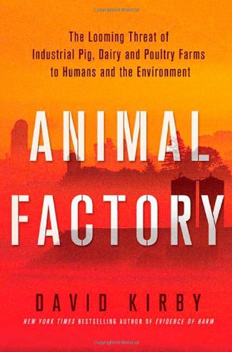 Animal Factory: The Looming Threat of Industrial Pig, Dairy, and Poultry Farms to Humans and the Env